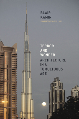 Terror and Wonder: Architecture in a Tumultuous Age - Kamin, Blair
