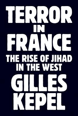 Terror in France: The Rise of Jihad in the West - Kepel, Gilles (Preface by), and Jardin, Antoine
