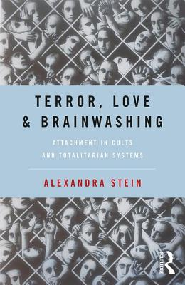 Terror, Love and Brainwashing: Attachment in Cults and Totalitarian Systems - Stein, Alexandra