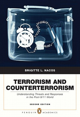 Terrorism and Counterterrorism: Understanding Threats and Responses in the Post-9/11 World - Nacos, Brigitte L