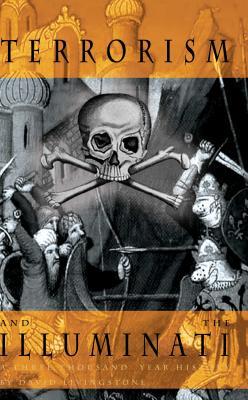 Terrorism and the Illuminati: A Three-Thousand-Year History - Livingstone, David