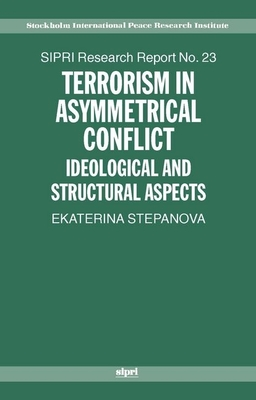 Terrorism in Asymmetrical Conflict: Ideological and Structural Aspects - Stepanova, Ekaterina