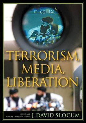 Terrorism, Media, Liberation - Slocum, J David (Editor)