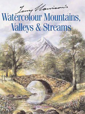 Terry Harrison's Watercolour Mountains, Valleys & Streams - Harrison, Terry
