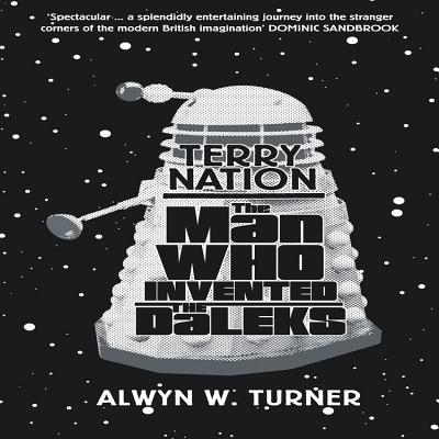 Terry Nation: The Man Who Invented the Daleks - Turner, Alwyn W.