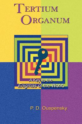 Tertium Organum: A Key to the Enigmas of the World - Ouspensky, P D