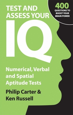 Test and Assess Your IQ: Numerical, Verbal and Spatial Aptitude Tests - Carter, Philip, and Russell, Ken