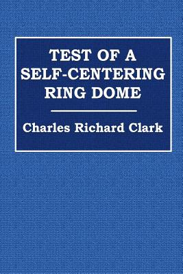 Test of a Self-Centering Ring Dome - Clark, Charles Richard