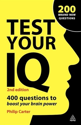 Test Your IQ: 400 Questions to Boost Your Brainpower - Carter, Philip