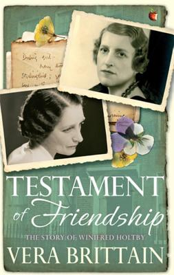 Testament of Friendship: The Story of Winifred Holtby - Brittain, Vera, and Bostridge, Mark (Introduction by)