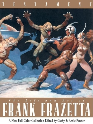Testament: The Life and Art of Frank Frazetta - Fenner, Cathy (Editor), and Fenner, Arnie (Editor)