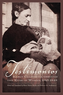 Testimonios: Early California Through the Eyes of Women, 1815-1848 - Beebe, Rose Marie (Translated by), and Senkewicz, Robert M (Translated by)