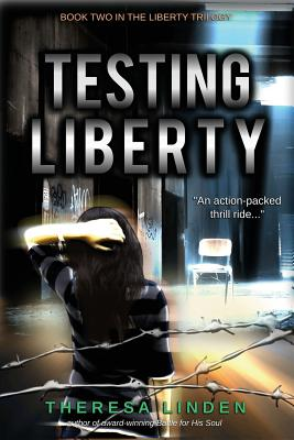 Testing Liberty: Book Two in the Liberty Trilogy - Linden, Theresa A, and Elizabeth, Brenneman (Editor)