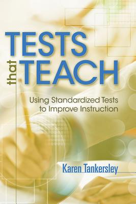Tests That Teach: Using Standardized Tests to Improve Instruction - Tankersley, Karen