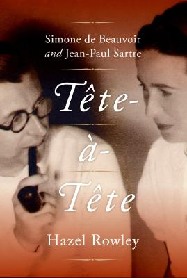 Tete-A-Tete: Simone de Beauvoir and Jean-Paul Sartre - Rowley, Hazel
