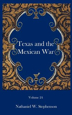 Texas and the Mexican War - Stephenson, Nathaniel W