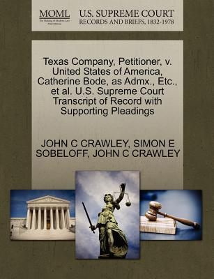 Texas Company, Petitioner, V. United States of America, Catherine Bode, as Admx., Etc., et al. U.S. Supreme Court Transcript of Record with Supporting Pleadings - Crawley, John C, and Sobeloff, Simon E