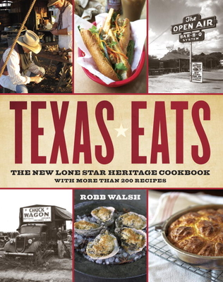 Texas Eats: The New Lone Star Heritage Cookbook, with More Than 200 Recipes - Walsh, Robb