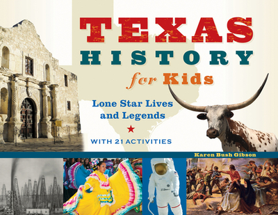 Texas History for Kids: Lone Star Lives and Legends, with 21 Activities - Gibson, Karen Bush