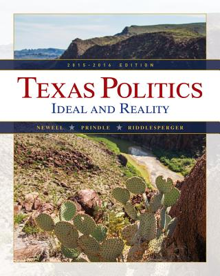 Texas Politics 2015-2016 2014-2015: Ideal and Reality - Riddlesperger, James W., and Newell, Charldean, and Prindle, David