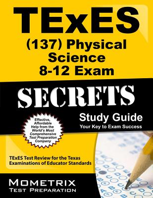 Texes (137) Physical Science 8-12 Exam Secrets Study Guide: Texes Test Review for the Texas Examinations of Educator Standards - Texes Exam Secrets Test Prep Team, and Texas, and Texes Exam Secrets Test Prep (Editor)