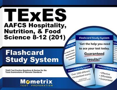 Texes (201) Aafcs Hospitality, Nutrition, & Food Science 8-12 Exam Flashcard Study System: Texes Test Practice Questions & Review for the Texas Examin -