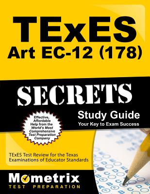 TExES Art Ec-12 (178) Secrets Study Guide: TExES Test Review for the Texas Examinations of Educator Standards - Texes Exam Secrets Test Prep (Editor)
