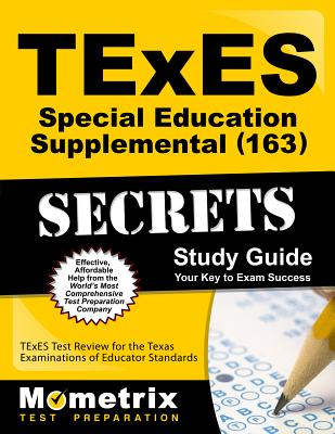 TExES Special Education Supplemental (163) Secrets Study Guide: TExES Test Review for the Texas Examinations of Educator Standards - Texes Exam Secrets Test Prep (Editor)