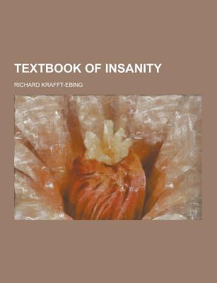 Textbook of Insanity - Krafft-Ebing, Richard