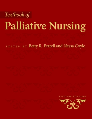 Textbook of Palliative Nursing - Ferrell, Betty R (Editor), and Coyle, Nessa (Editor)