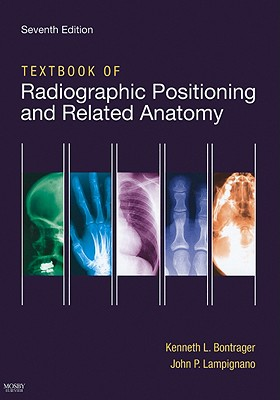 Textbook of Radiographic Positioning and Related Anatomy - Bontrager, Kenneth L, and Lampignano, John