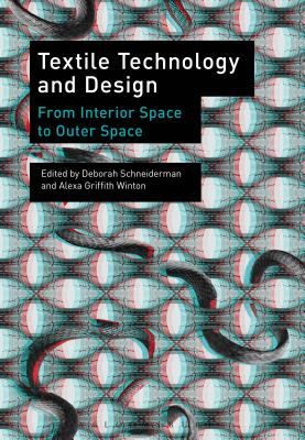 Textile Technology and Design: From Interior Space to Outer Space - Schneiderman, Deborah (Editor), and Griffith Winton, Alexa (Editor)
