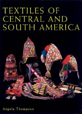 Textiles of Central and South America - Thompson, Angela