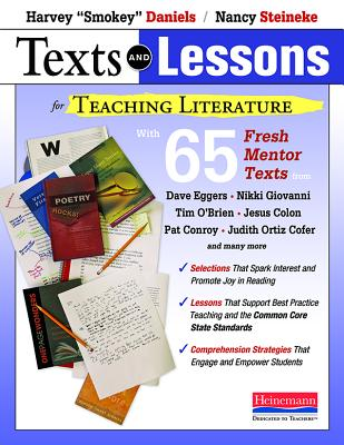"Texts and Lessons for Teaching Literature: With 65 Fresh Mentor Texts from Dave Eggers, Nikki Giovanni, Pat Conroy, Jesus Colon, Tim O'Brien, Judith Ortiz Cofer, and Many More - Daniels, Harvey ""Smokey"", and Steineke, Nancy"