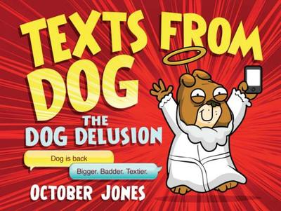 Texts From Dog: The Dog Delusion - Jones, October