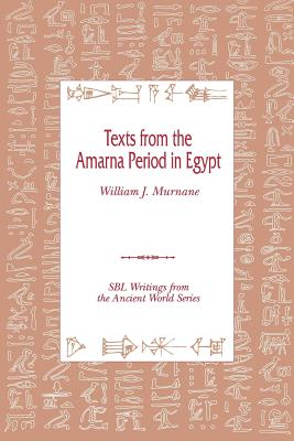 Texts from the Amarna Period in Egypt - Murnane, William J, Professor