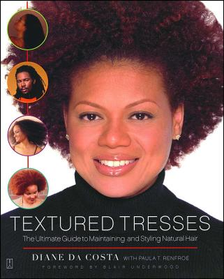 Textured Tresses: The Ultimate Guide to Maintaining and Styling Natural Hair - Da Costa, Diane, and Renfroe, Paula T, and Underwood, Blair (Foreword by)