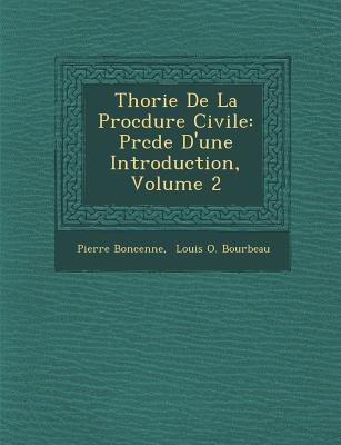 Th Orie de La Proc Dure Civile: PR C D E D'Une Introduction, Volume 2 - Boncenne, Pierre