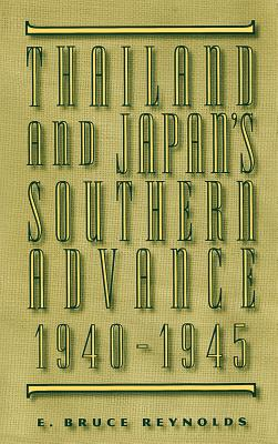 Thailand and Japan's Southern Advance, 1940-1945 - Reynolds, E Bruce