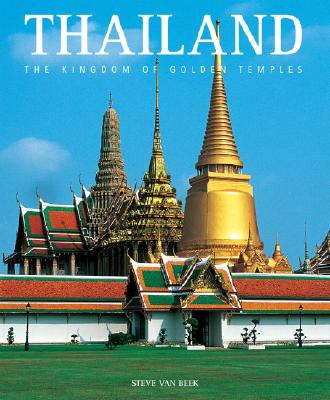 Thailand: The Kingdom of Golden Temples - Beek, Steve Van