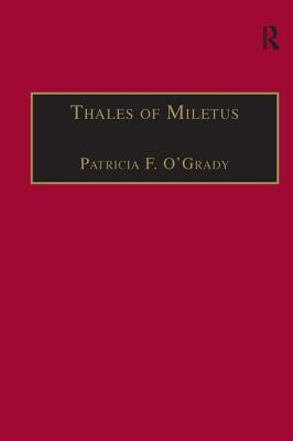 Thales of Miletus: The Beginnings of Western Science and Philosophy - O'Grady, Patricia F.