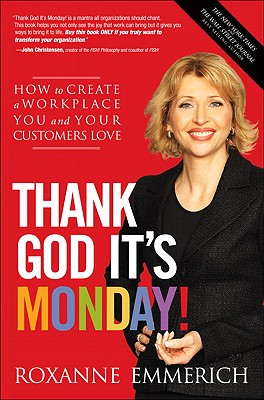 Thank God It's Monday!: How to Create a Workplace You and Your Customers Love - Emmerich, Roxanne, and Emery, Stewart, and Hall, Russ