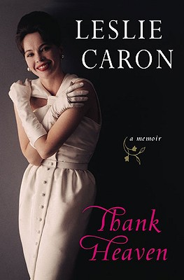 Thank Heaven: A Memoir - Caron, Leslie