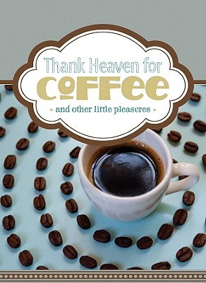 Thank Heaven for Coffee (and Other Little Pleasures) - Barbour Publishing (Creator)