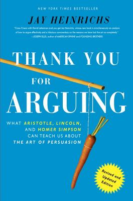 Thank You for Arguing: What Aristotle, Lincoln, and Homer Simpson Can Teach Us about the Art of Persuasion - Heinrichs, Jay