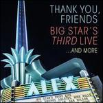 Thank You, Friends: Big Star's Third Live... And More [3 Disc; Digipak]