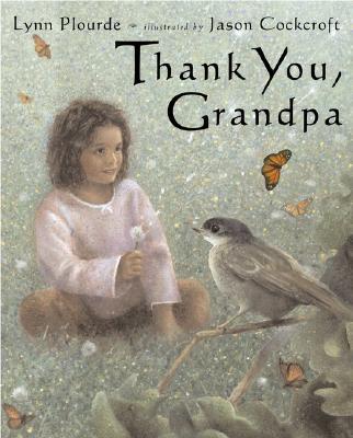 Thank You, Grandpa - Plourde, Lynn, and Cockcroft, Jason (Illustrator), and Cockroft, Jason (Illustrator)