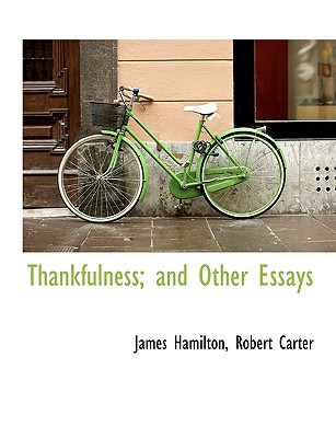 Thankfulness; And Other Essays - Hamilton, James, and Robert Carter, Carter (Creator)