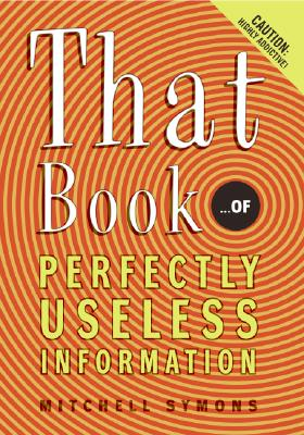 That Book: ...of Perfectly Useless Information - Symons, Mitchell