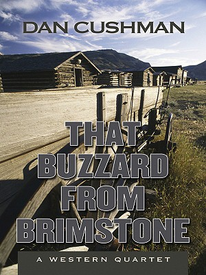 That Buzzard from Brimstone: A Western Quartet - Cushman, Dan